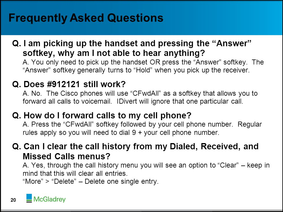"""Frequently Asked Questions Q. I am picking up the handset and pressing the """"Answer"""" softkey, why am I not able to hear anything? A. You only need to p"""