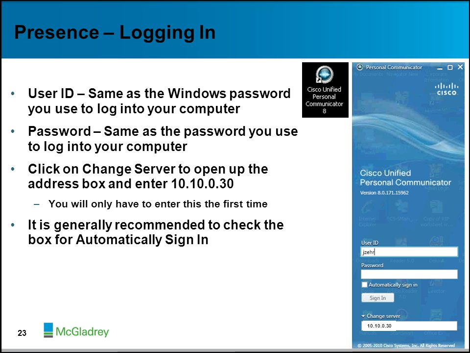 Presence – Logging In User ID – Same as the Windows password you use to log into your computer Password – Same as the password you use to log into you