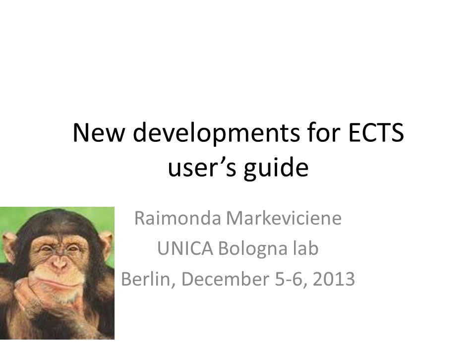 New developments for ECTS user's guide Raimonda Markeviciene UNICA Bologna lab Berlin, December 5-6, 2013