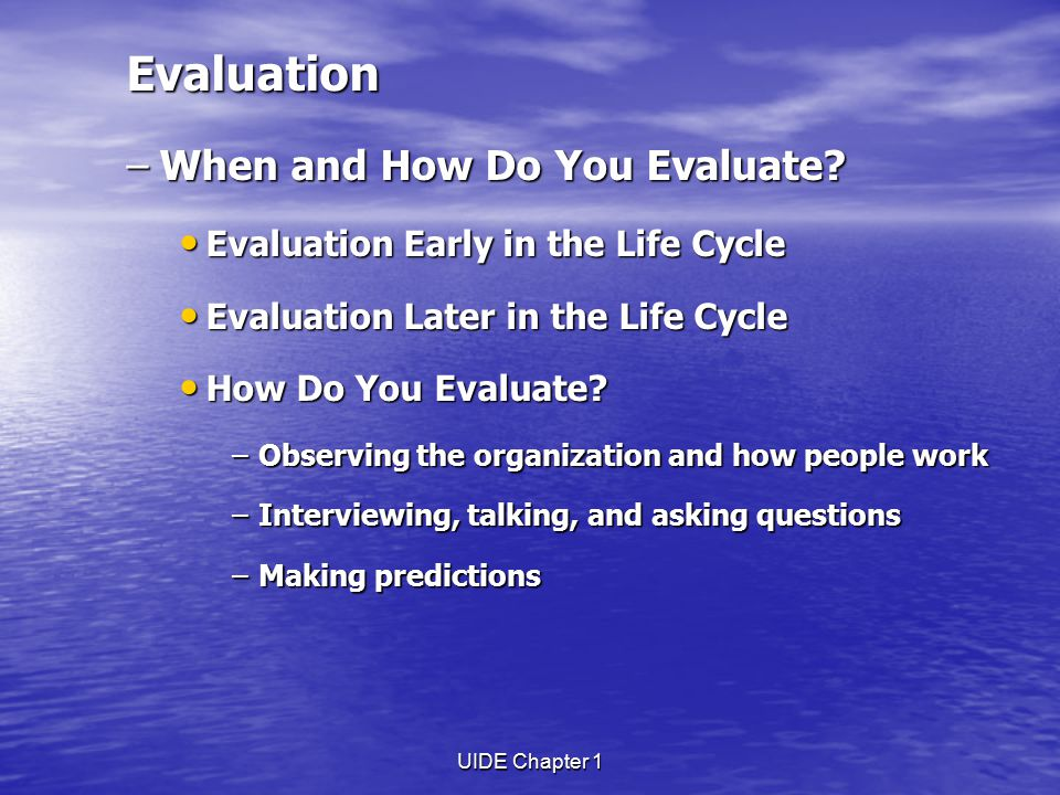 UIDE Chapter 1 Evaluation –When and How Do You Evaluate.