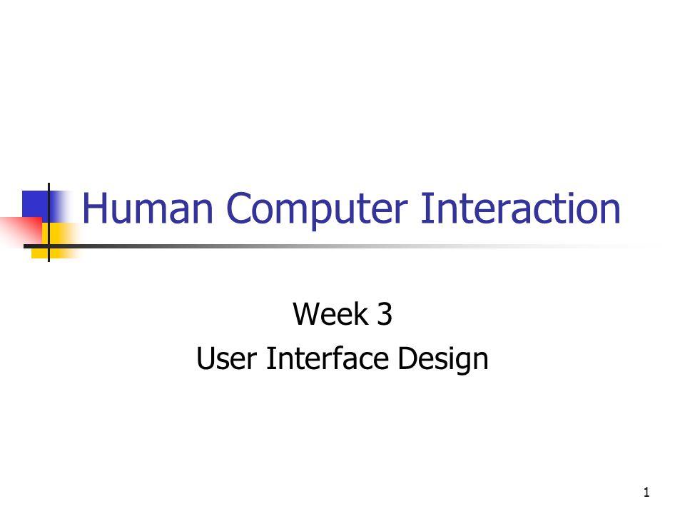 1 Human Computer Interaction Week 3 User Interface Design
