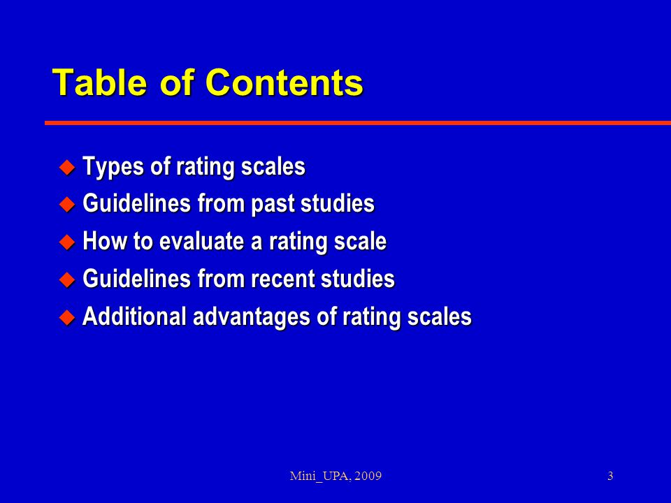 Mini_UPA, 20093 Table of Contents u Types of rating scales u Guidelines from past studies u How to evaluate a rating scale u Guidelines from recent studies u Additional advantages of rating scales