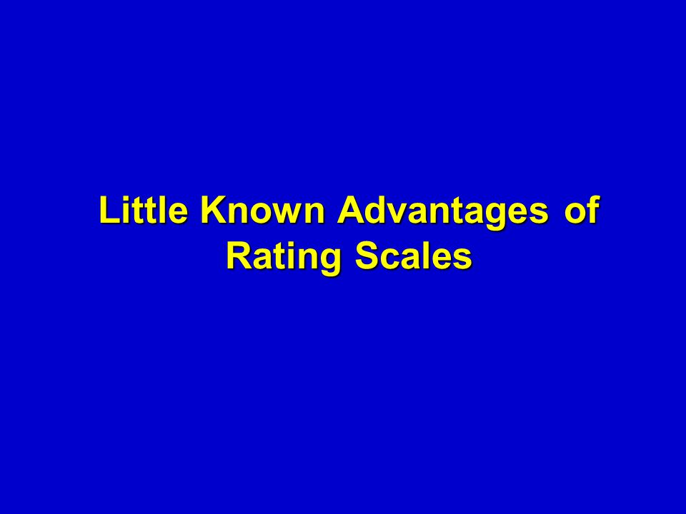 Little Known Advantages of Rating Scales