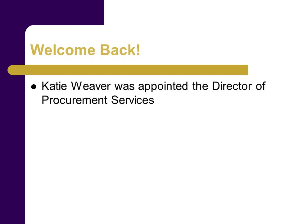 Welcome Back! Katie Weaver was appointed the Director of Procurement Services