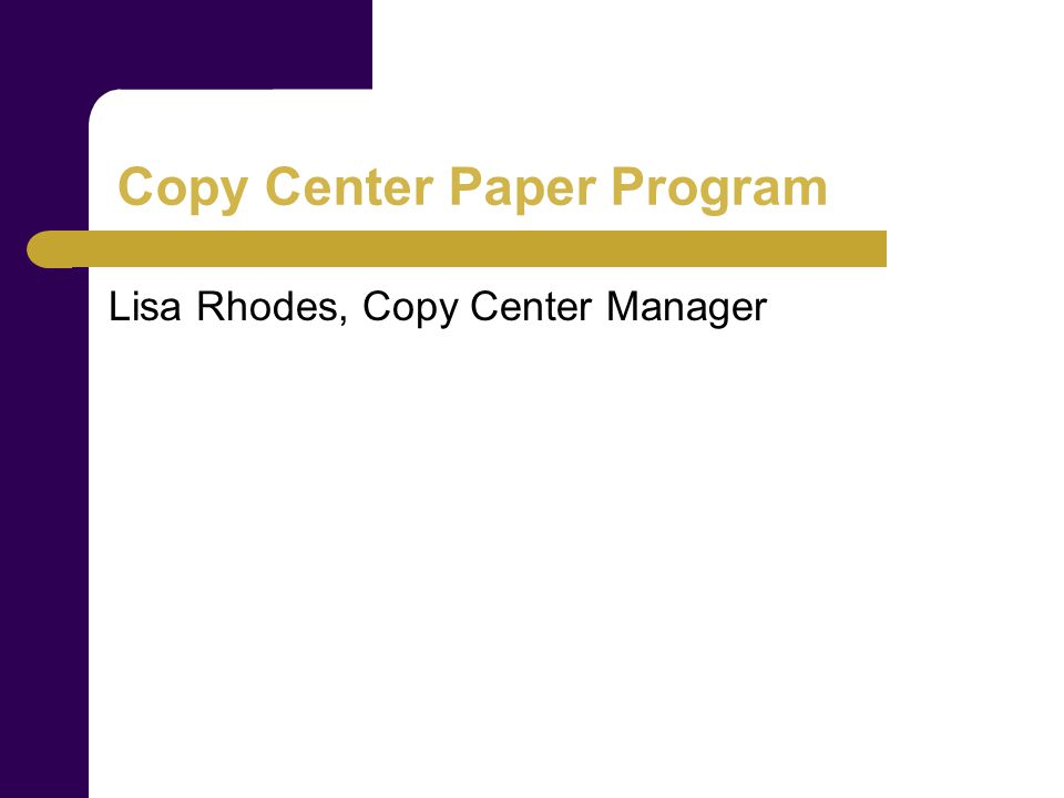 Copy Center Paper Program Lisa Rhodes, Copy Center Manager