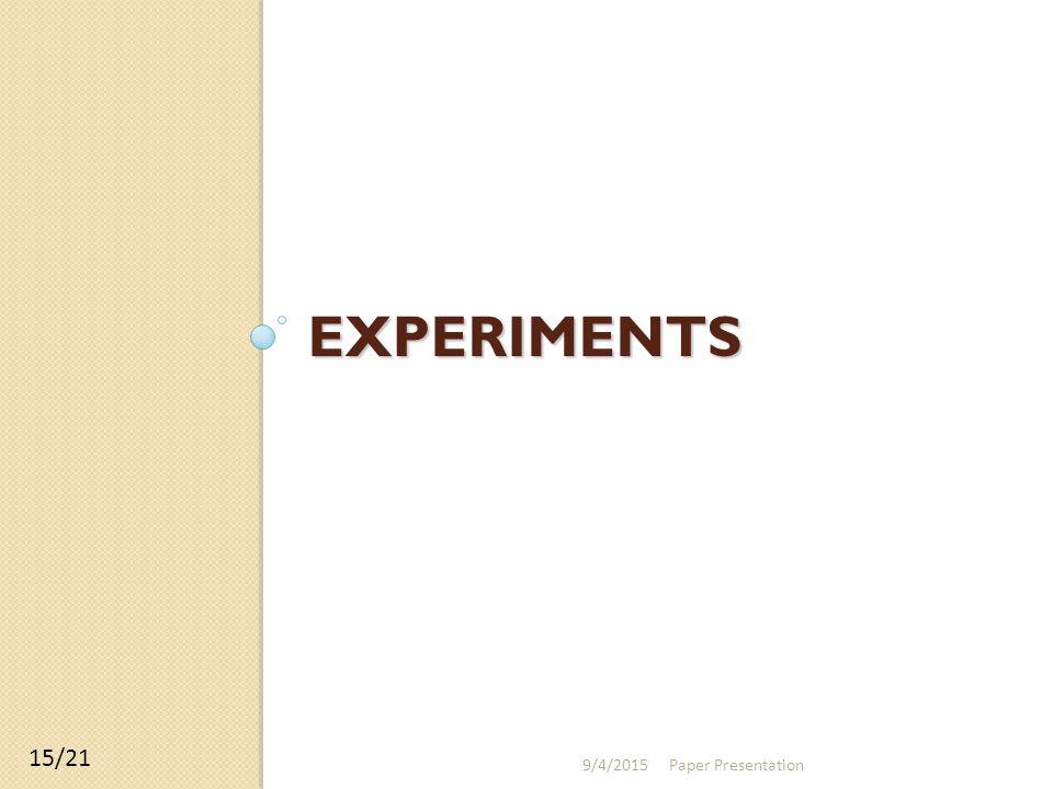 EXPERIMENTS 9/4/2015Paper Presentation 15/21