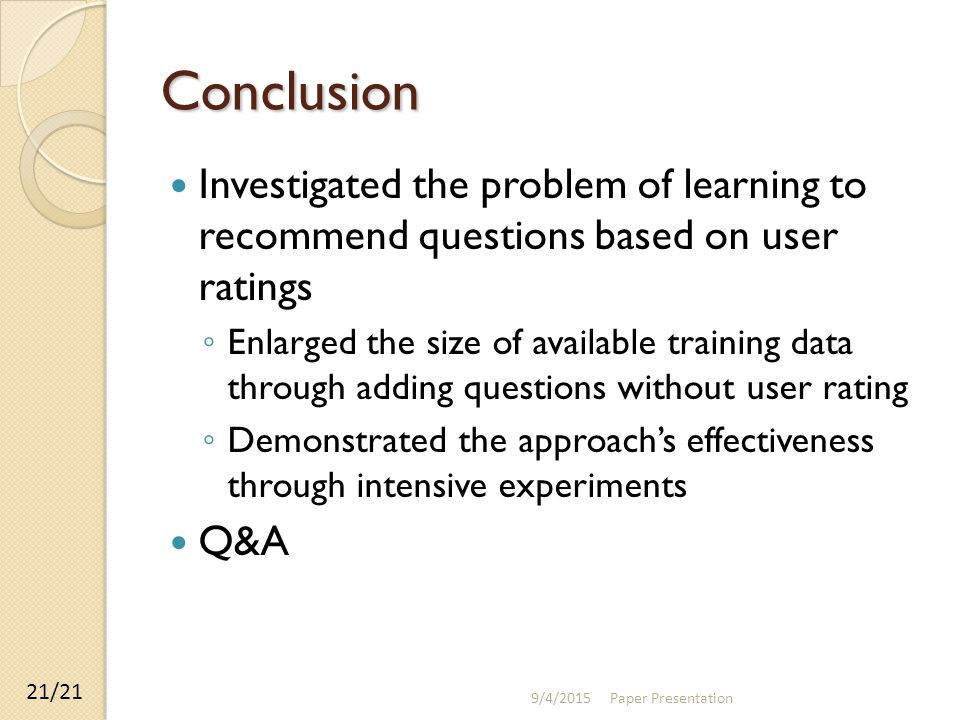 Conclusion Investigated the problem of learning to recommend questions based on user ratings ◦ Enlarged the size of available training data through ad