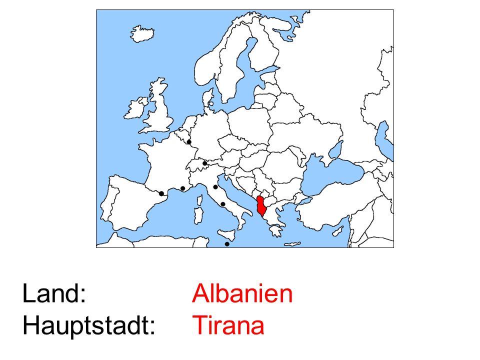 Land: Hauptstadt: Albanien Tirana