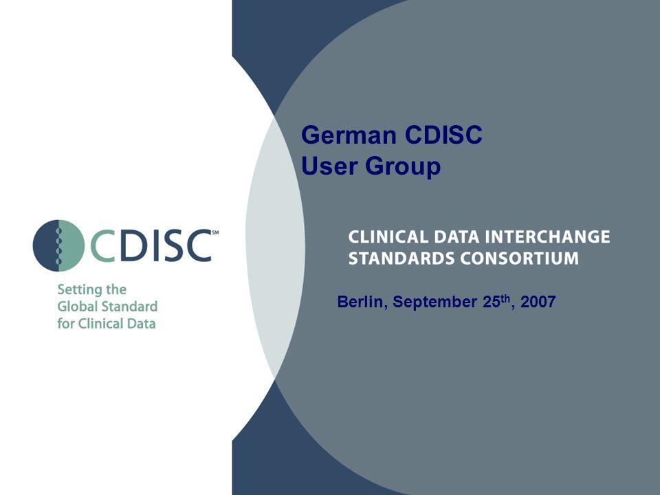Berlin, September 25 th, 2007 German CDISC User Group