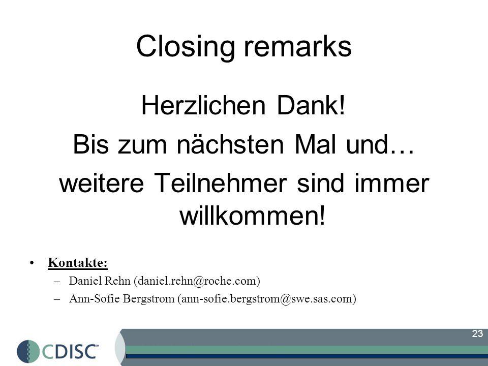 23 Closing remarks Herzlichen Dank! Bis zum nächsten Mal und… weitere Teilnehmer sind immer willkommen! Kontakte: –Daniel Rehn (daniel.rehn@roche.com)