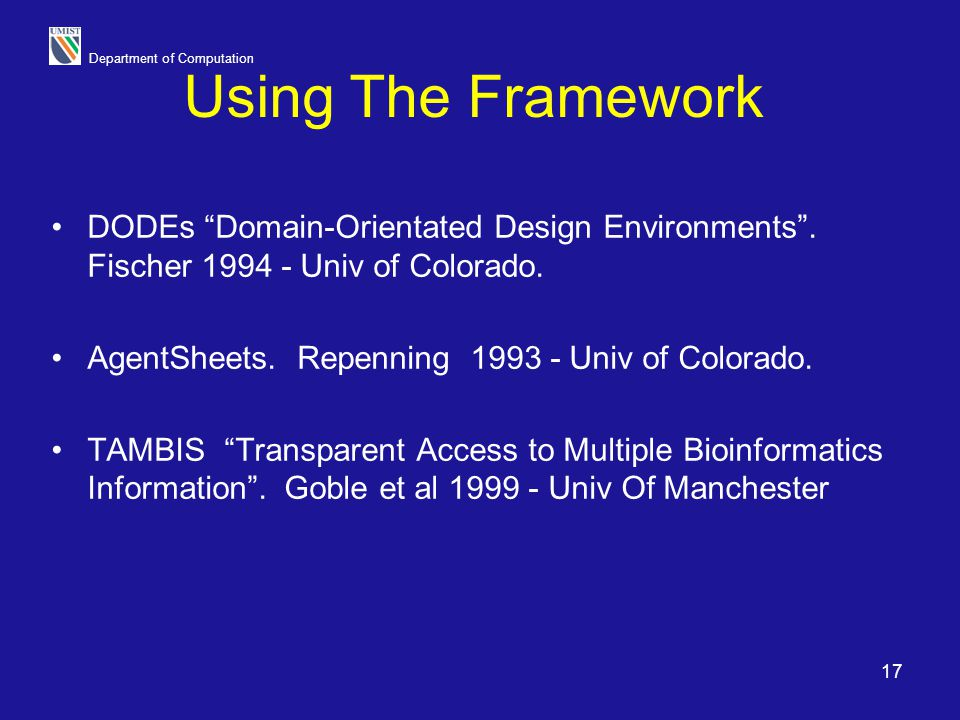 """Department of Computation 17 Using The Framework DODEs """"Domain-Orientated Design Environments"""". Fischer 1994 - Univ of Colorado. AgentSheets. Repennin"""