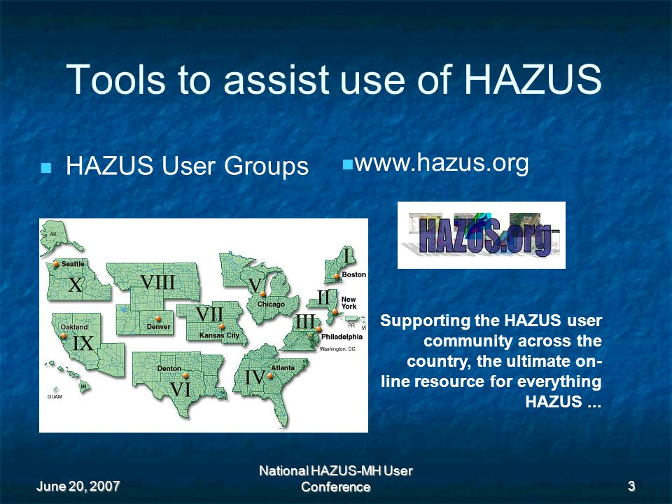 June 20, 2007 National HAZUS-MH User Conference 24 Our officers, partners & users Open to all & made up of a core of advanced HAZUS Modelers / Power users from both public & Private sector Offering Diversity of Knowledge & Experience not just with HAZUS but GIS & Planning as well