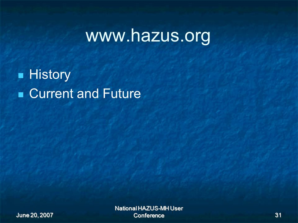 June 20, 2007 National HAZUS-MH User Conference 31   History Current and Future