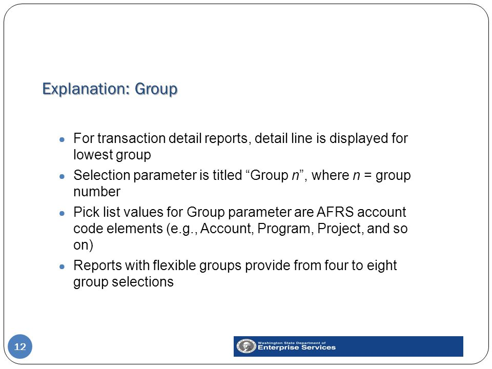 "Explanation: Group 12 ● For transaction detail reports, detail line is displayed for lowest group ● Selection parameter is titled ""Group n"", where n ="