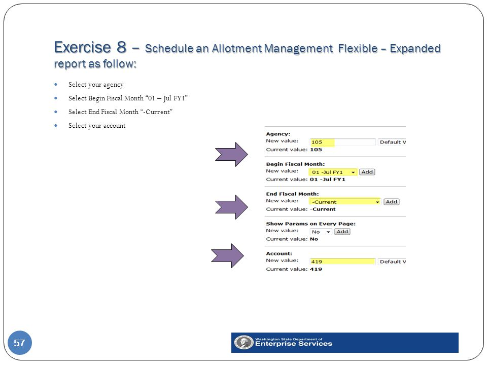 Exercise 8 – Schedule an Allotment Management Flexible – Expanded report as follow: 57 Select your agency Select Begin Fiscal Month 01 – Jul FY1 Select End Fiscal Month -Current Select your account