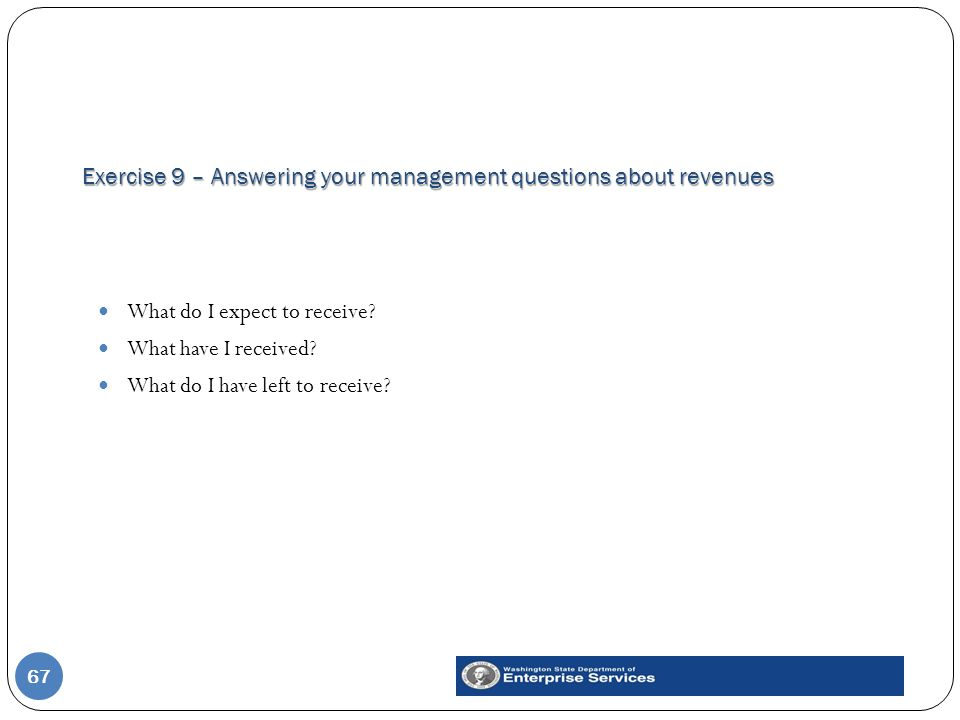 Exercise 9 – Answering your management questions about revenues 67 What do I expect to receive? What have I received? What do I have left to receive?