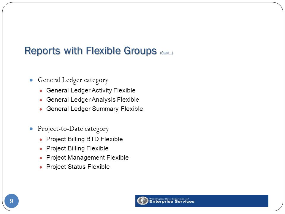 Reports with Flexible Groups (Cont…) 9 ● General Ledger category ● General Ledger Activity Flexible ● General Ledger Analysis Flexible ● General Ledge