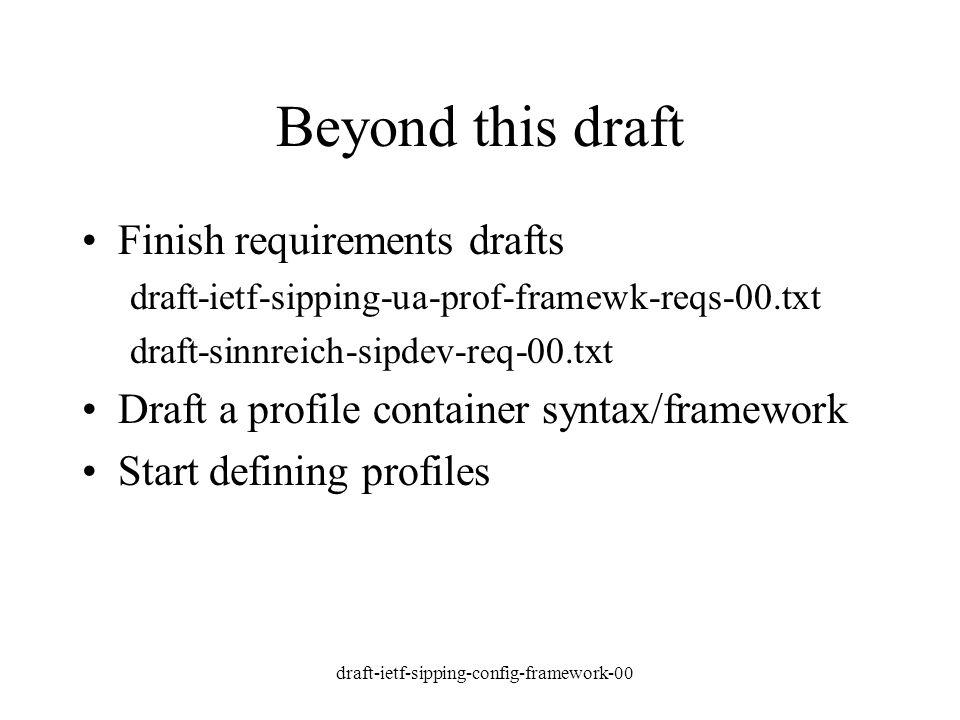 draft-ietf-sipping-config-framework-00 Beyond this draft Finish requirements drafts draft-ietf-sipping-ua-prof-framewk-reqs-00.txt draft-sinnreich-sipdev-req-00.txt Draft a profile container syntax/framework Start defining profiles