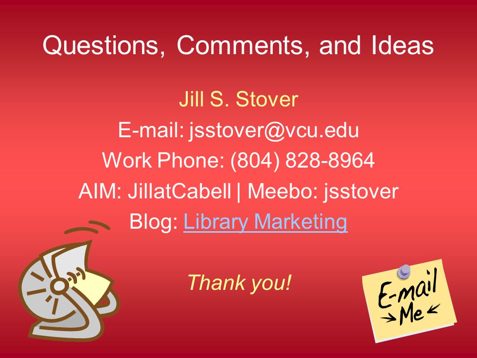 Questions, Comments, and Ideas Jill S.
