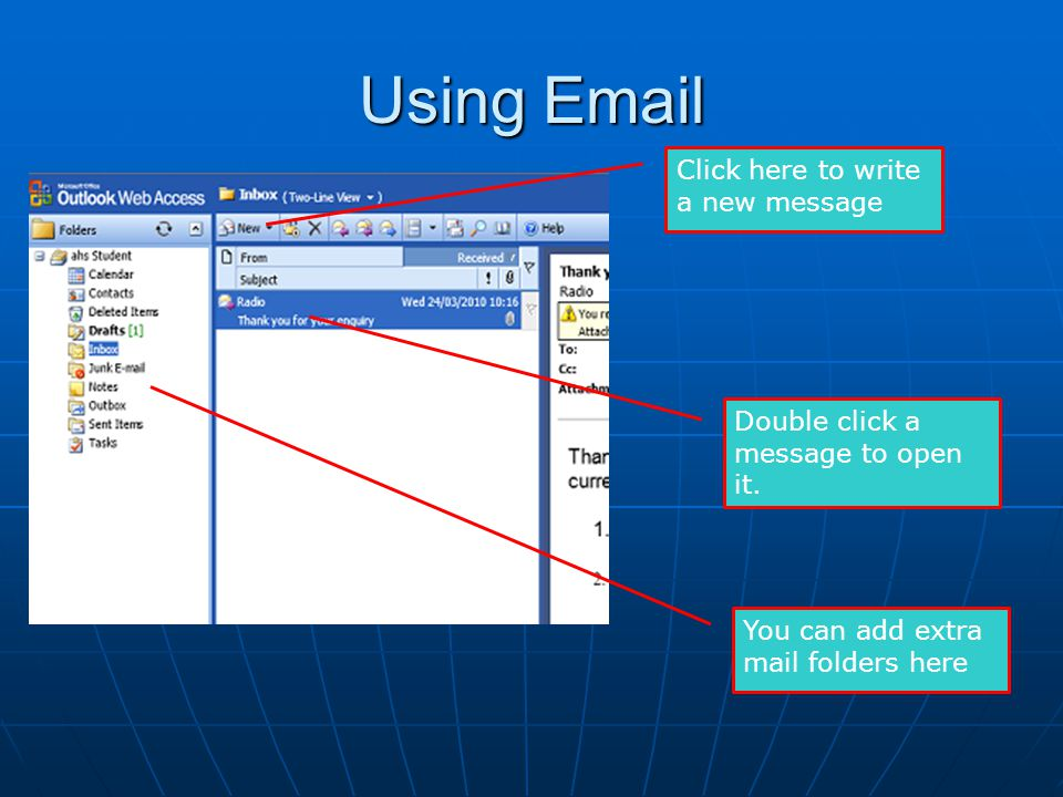 Using Email Click here to write a new message Double click a message to open it. You can add extra mail folders here