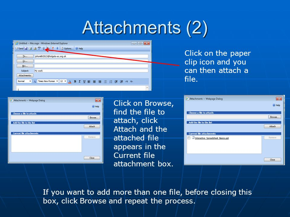 Attachments (2) Click on the paper clip icon and you can then attach a file. Click on Browse, find the file to attach, click Attach and the attached f