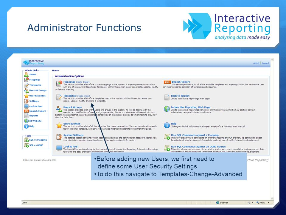 Administrator Functions Before adding new Users, we first need to define some User Security Settings To do this navigate to Templates-Change-Advanced
