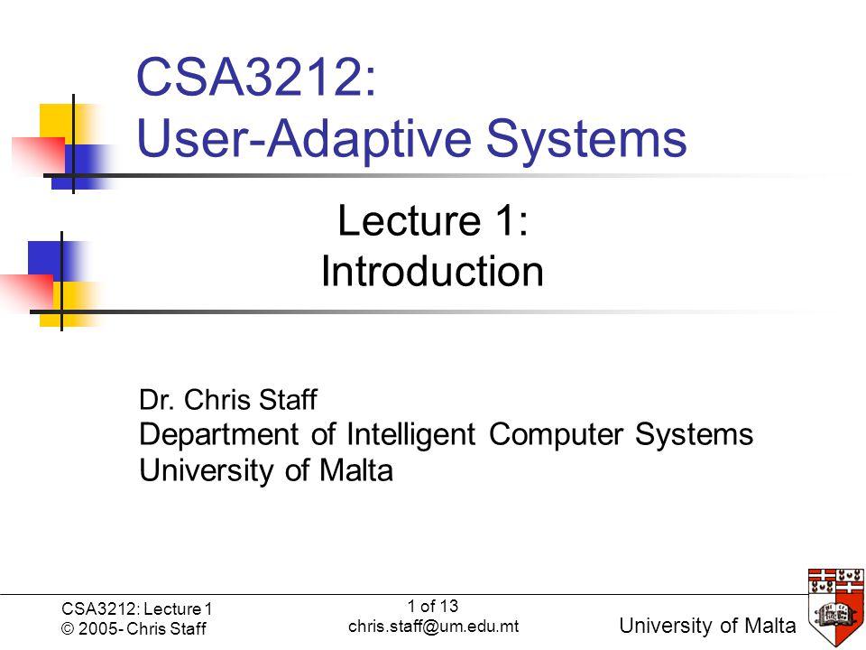 1 of 13 chris.staff@um.edu.mt CSA3212: Lecture 1 © 2005- Chris Staff Click to edit Master subtitle style University of Malta Dr.