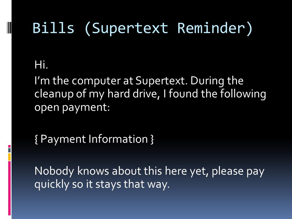 Bills (Supertext Reminder) Hi. I'm the computer at Supertext.