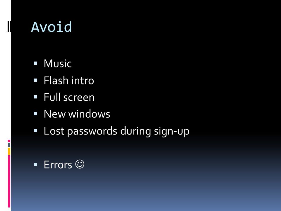 Avoid  Music  Flash intro  Full screen  New windows  Lost passwords during sign-up  Errors