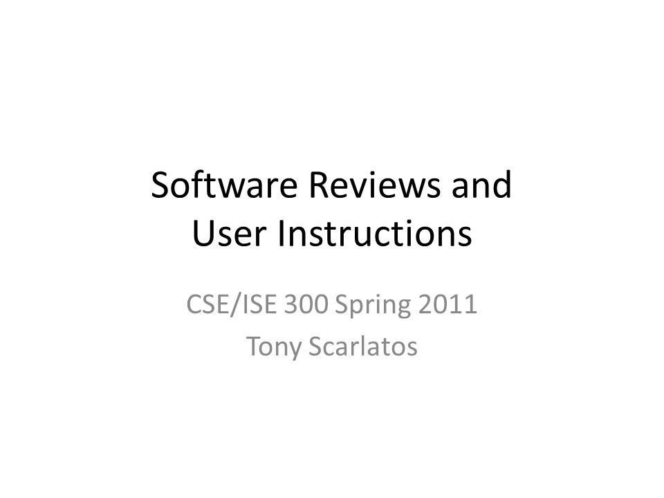 Software Reviews and User Instructions CSE/ISE 300 Spring 2011 Tony Scarlatos