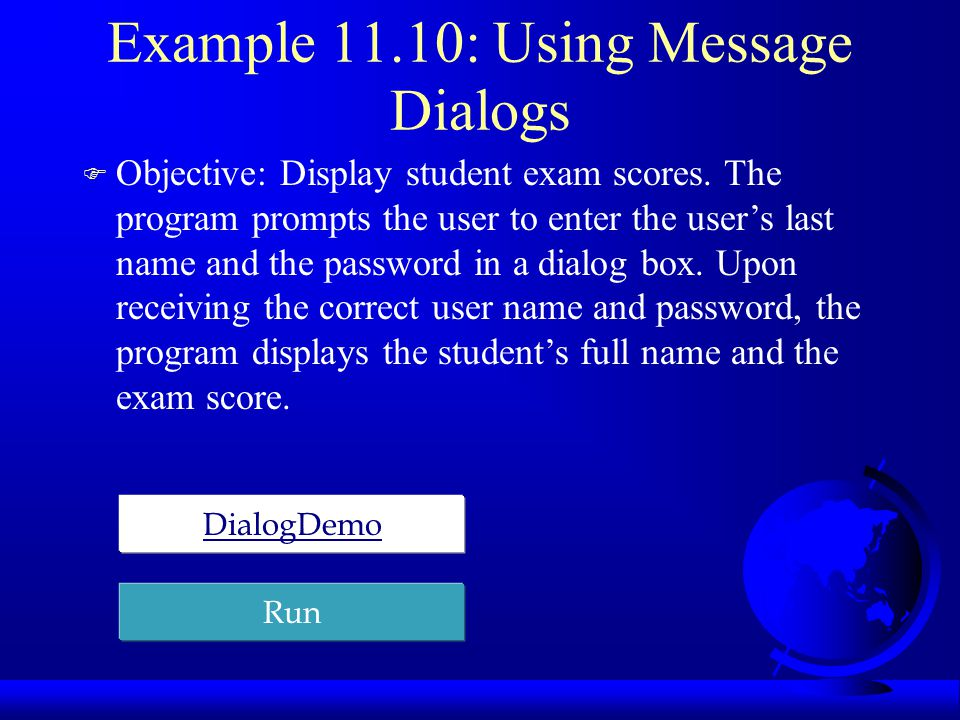 Example 11.10: Using Message Dialogs F Objective: Display student exam scores.