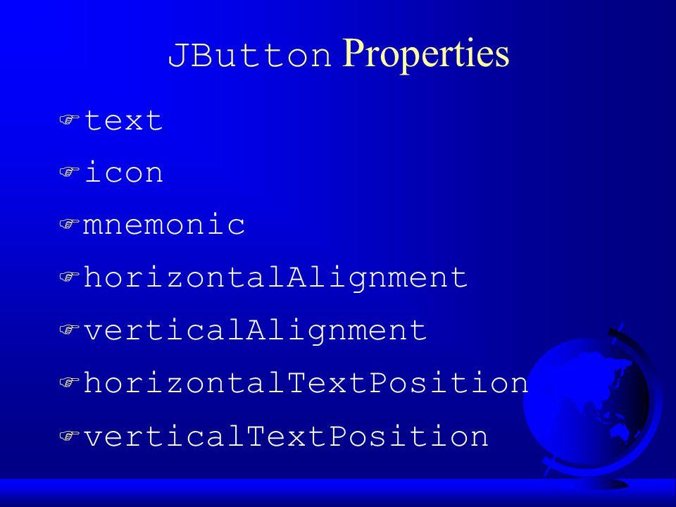 JButton Properties  text F icon F mnemonic F horizontalAlignment F verticalAlignment F horizontalTextPosition F verticalTextPosition