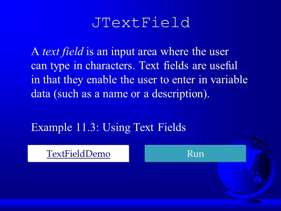 JTextField Constructors F JTextField(int columns) Creates an empty text field with the specified number of columns.