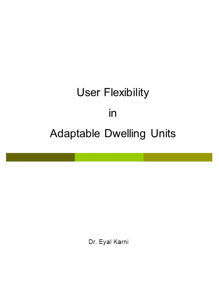 User Flexibility in Adaptable Dwelling Units Dr. Eyal Karni