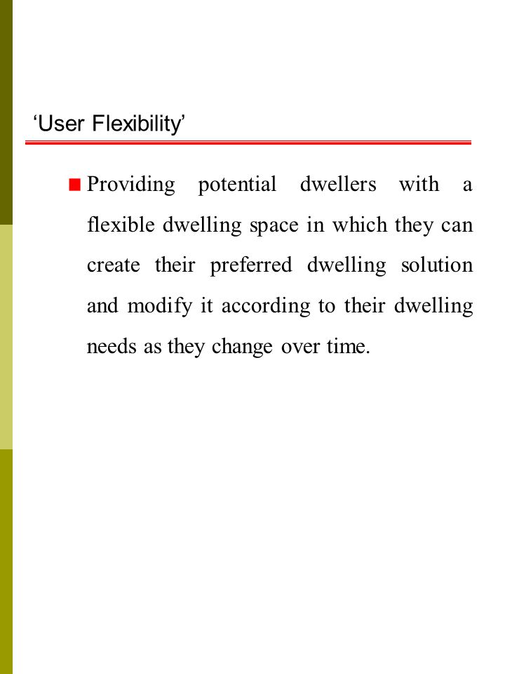 'User Flexibility' Providing potential dwellers with a flexible dwelling space in which they can create their preferred dwelling solution and modify i