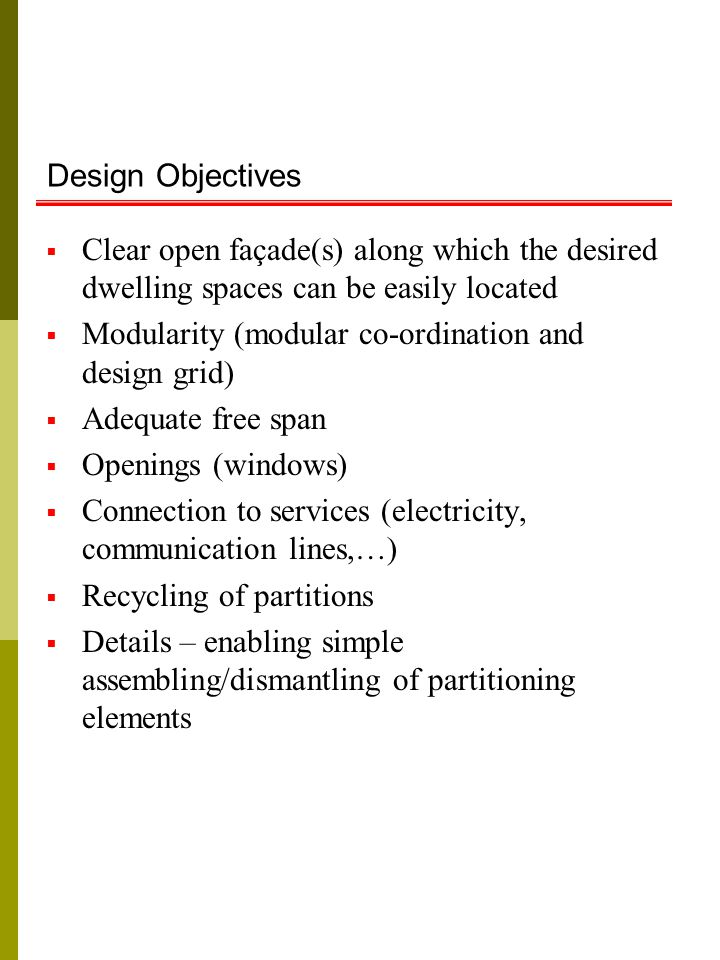 Design Objectives  Clear open façade(s) along which the desired dwelling spaces can be easily located  Modularity (modular co-ordination and design