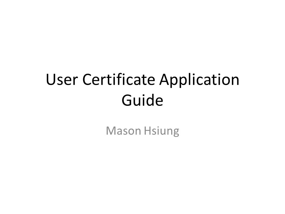 User Certificate Application Guide Mason Hsiung