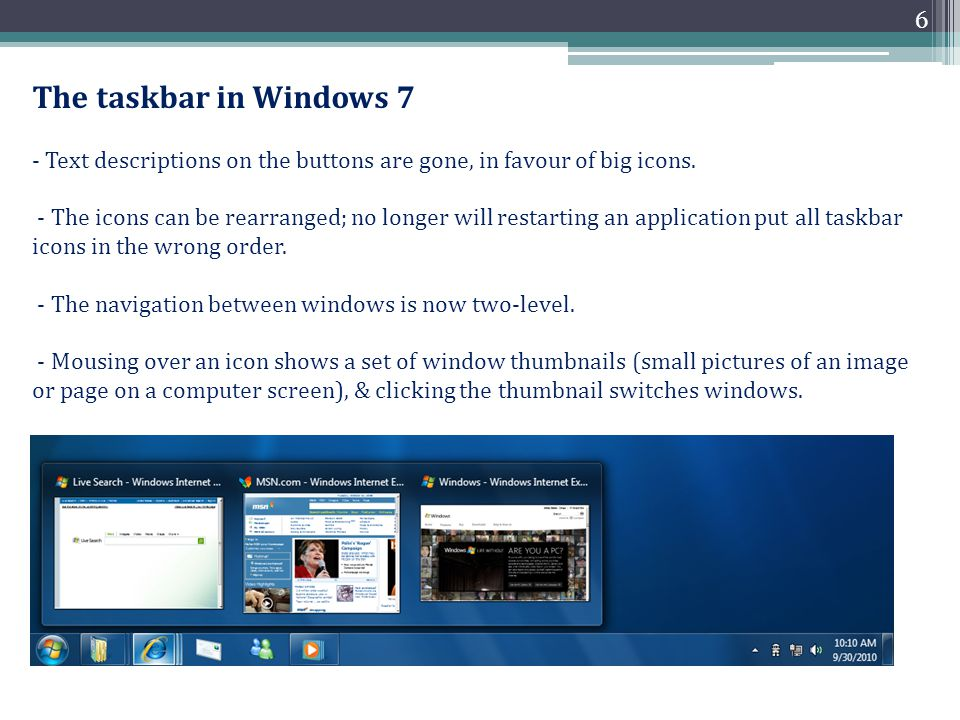 The taskbar in Windows 7 - Text descriptions on the buttons are gone, in favour of big icons.