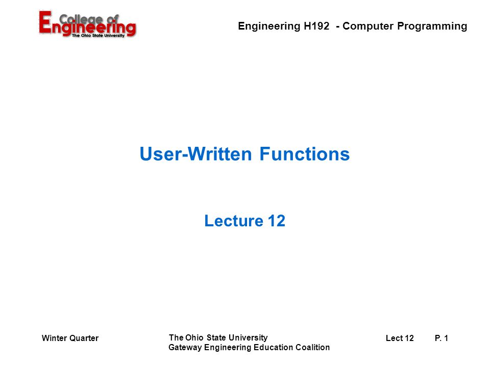 Engineering H192 - Computer Programming The Ohio State University Gateway Engineering Education Coalition Lect 12P.