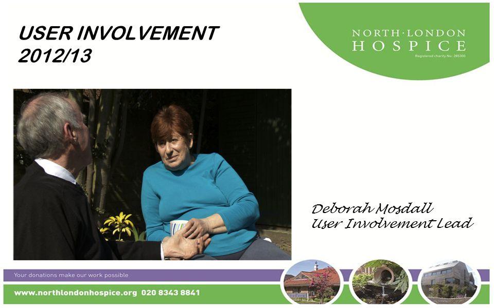USER INVOLVEMENT 2012/13 It's good to talk Deborah Mosdall User Involvement Lead