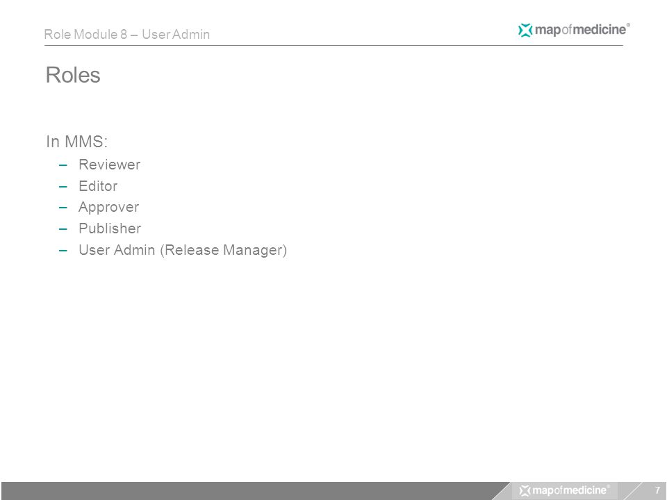 Role Module 8 – User Admin Roles In MMS: –Reviewer –Editor –Approver –Publisher –User Admin (Release Manager) 7