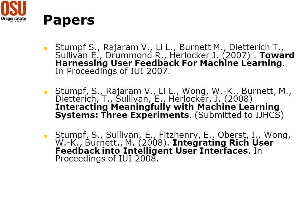 Papers Stumpf S., Rajaram V., Li L., Burnett M., Dietterich T., Sullivan E., Drummond R., Herlocker J. (2007). Toward Harnessing User Feedback For Mac
