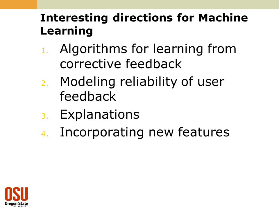 Interesting directions for Machine Learning 1. Algorithms for learning from corrective feedback 2.