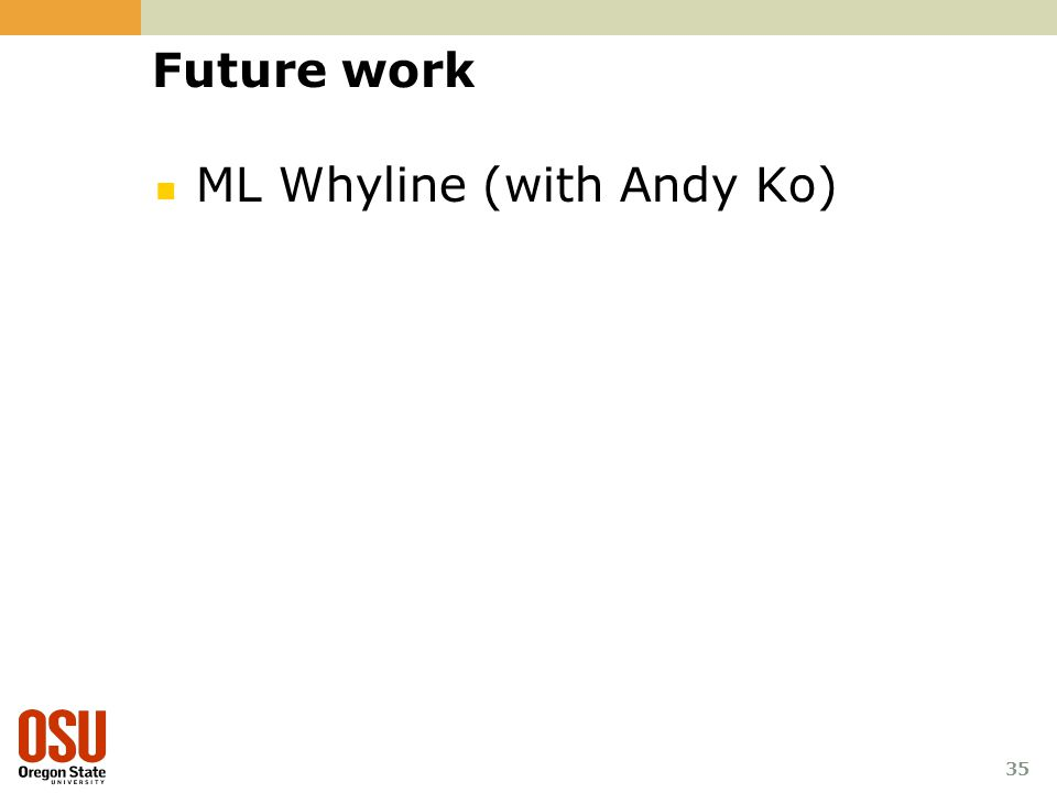 35 Future work ML Whyline (with Andy Ko)