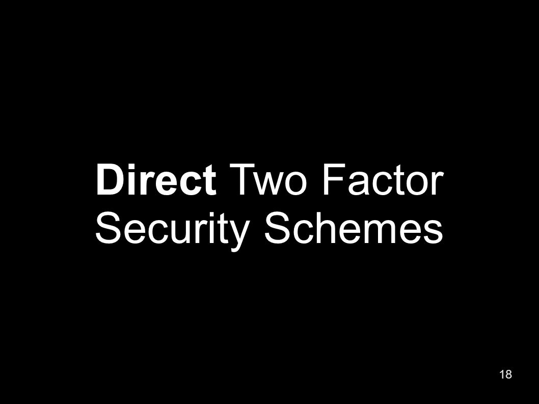 18 Direct Two Factor Security Schemes