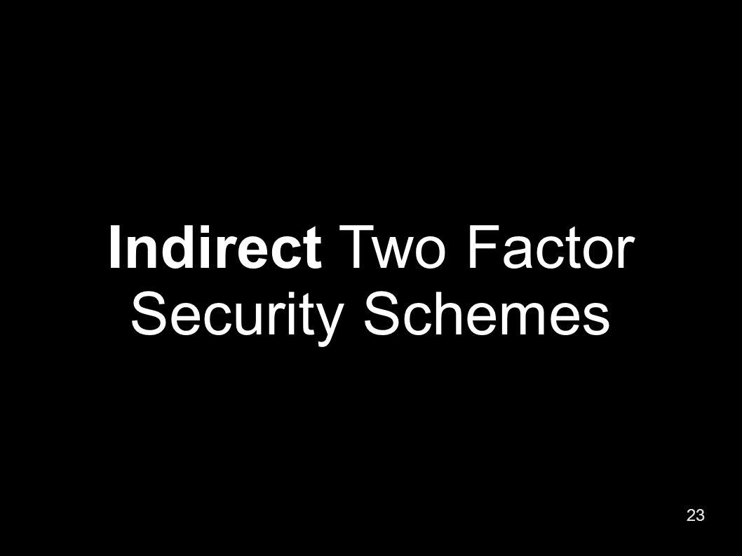 23 Indirect Two Factor Security Schemes