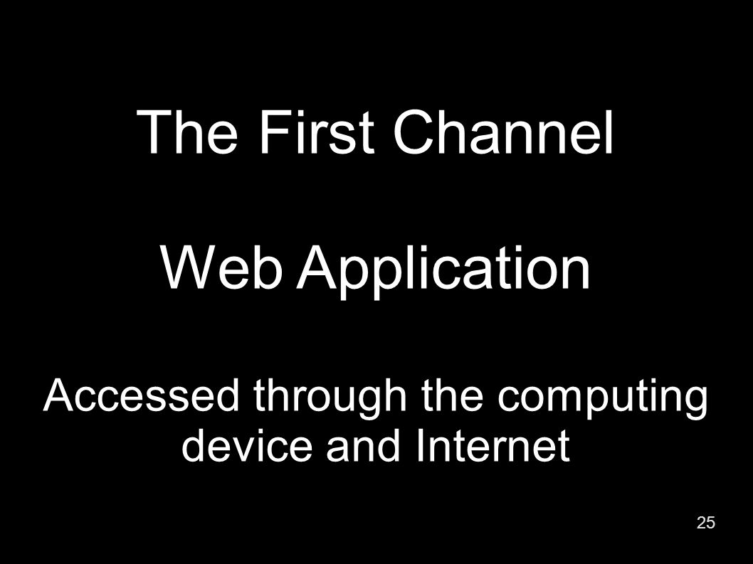 25 The First Channel Web Application Accessed through the computing device and Internet