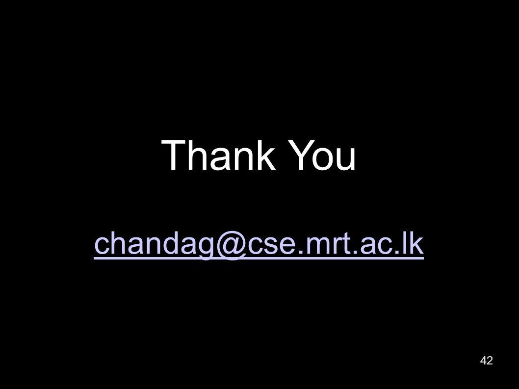 42 Thank You chandag@cse.mrt.ac.lk