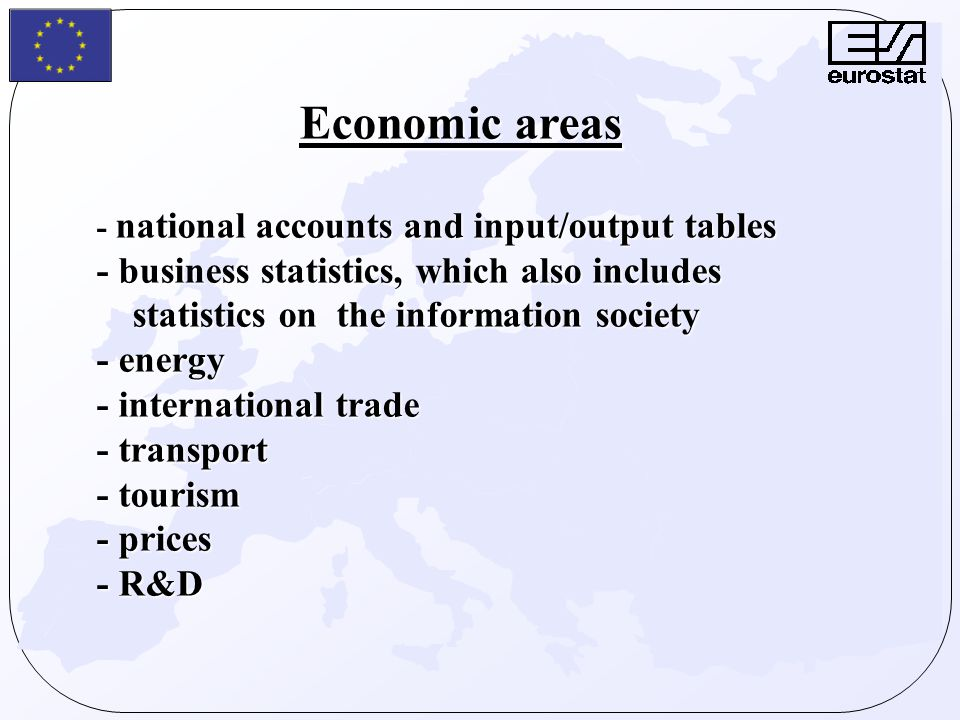 Economic areas - national accounts and input/output tables - business statistics, which also includes statistics on the information society - energy -