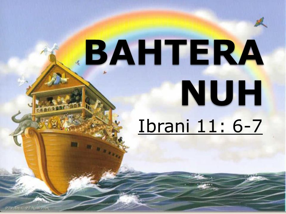 BAHTERA NUH Ibrani 11: 6-7